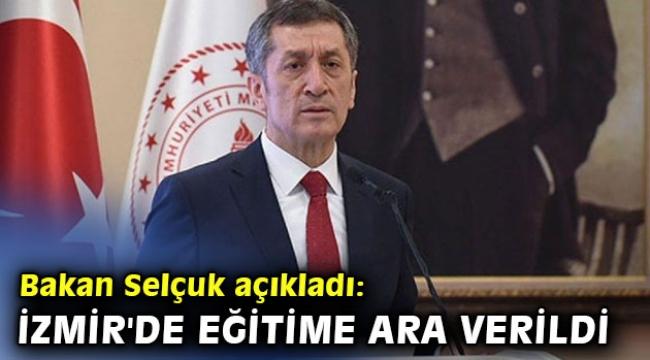 Bakan açıkladı: İzmir'de eğitime ara verildi