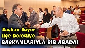 Başkan Soyer ilçe belediye başkanlarıyla bir arada!