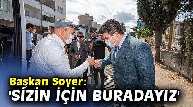 Başkan Soyer: 'Sizin için buradayız'