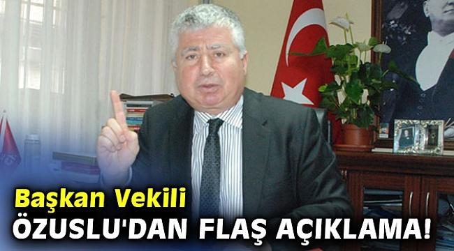 Başkan Vekili Mustafa Özuslu'dan flaş açıklama!