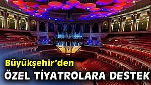 Büyükşehir'den özel tiyatrolara destek