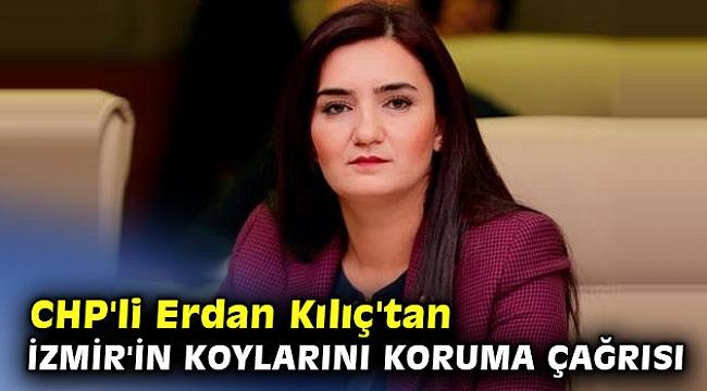 CHP'li Erdan Kılıç'tan İzmir'in koylarını koruma çağrısı