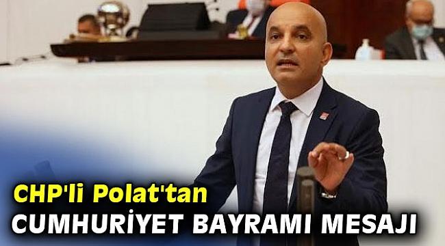 CHP'li Polat'tan Cumhuriyet Bayramı mesajı