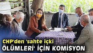 CHP 'sahte içki ölümleri' için komisyon kurdu!