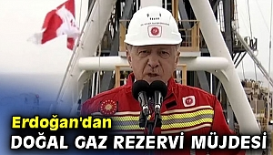 Cumhurbaşkanı Erdoğan'dan doğal gaz rezervi müjdesi