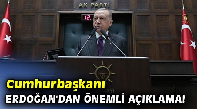 Cumhurbaşkanı Erdoğan'dan önemli açıklama!