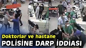 Doktorlar ve hastane polisine darp iddiası