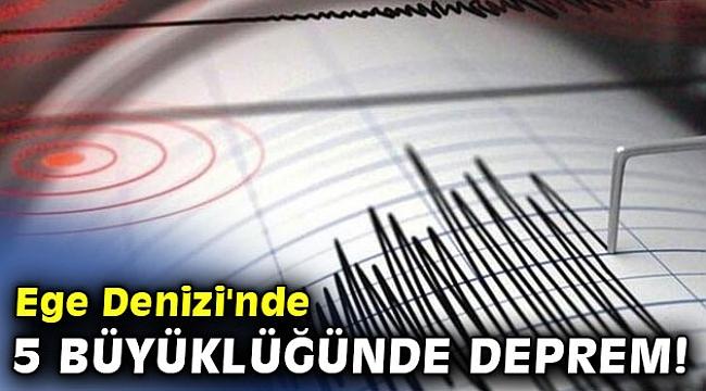 Ege Denizi'nde 5 büyüklüğünde deprem!
