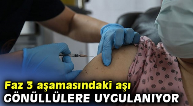 Faz 3 aşamasındaki aşı Ankara'da gönüllülere uygulanmaya başlandı
