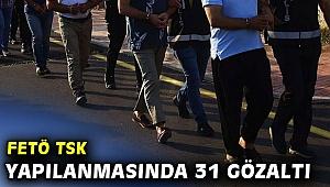 FETÖ TSK yapılanmasında 31 gözaltı
