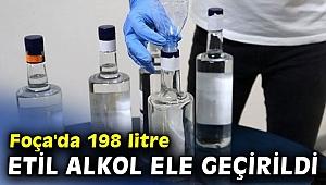 Foça'da 198 litre etil alkol ele geçirildi