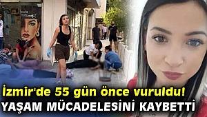 İzmir'de 55 gün önce vuruldu! Yaşam mücadelesini kaybetti
