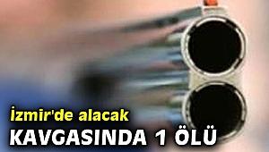 İzmir'de alacak kavgasında 1 ölü
