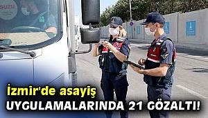 İzmir'de asayiş uygulamalarında 21 gözaltı!
