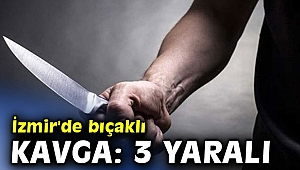 İzmir'de bıçaklı kavga: 3 yaralı