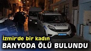 İzmir'de bir kadın banyoda ölü bulundu