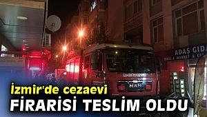 İzmir'de cezaevi firarisi teslim oldu