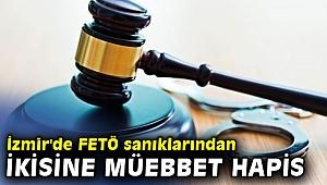 İzmir'de FETÖ sanıklarından ikisine müebbet hapis