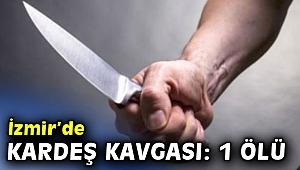 İzmir'de kardeş kavgası: 1 ölü