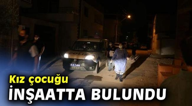 İzmir'de kaybolan kız çocuğu inşaatta elleri ve ayakları bağlı şekilde bulundu