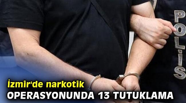 İzmir'de narkotik operasyonunda 13 tutuklama
