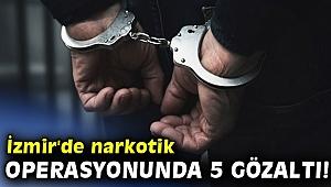 İzmir'de narkotik operasyonunda 5 gözaltı!