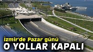 İzmir'de Pazar günü o yollar kapalı!