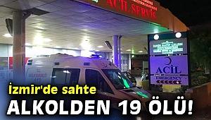 İzmir'de sahte alkolden ölenlerin sayısı 19'a yükseldi!