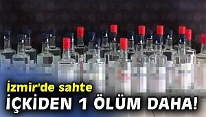 İzmir'de sahte içkiden 1 ölüm daha!