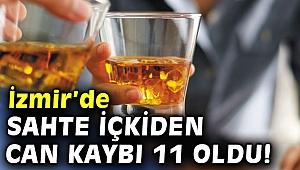 İzmir'de sahte içkiden can kaybı 11 oldu!