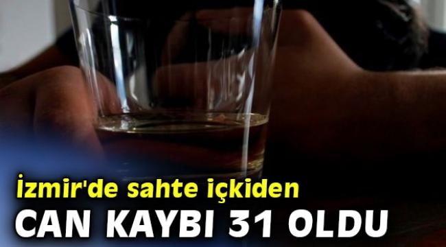 İzmir'de sahte içkiden can kaybı 31 oldu
