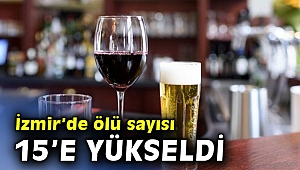 İzmir'de sahte içkiden ölenlerin sayısı 15 oldu!