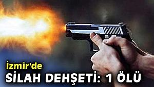 İzmir'de silah dehşeti: 1 ölü