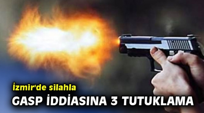İzmir'de silahla gasp iddiasına 3 tutuklama