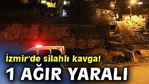 İzmir'de silahlı kavga! 1 ağır yaralı