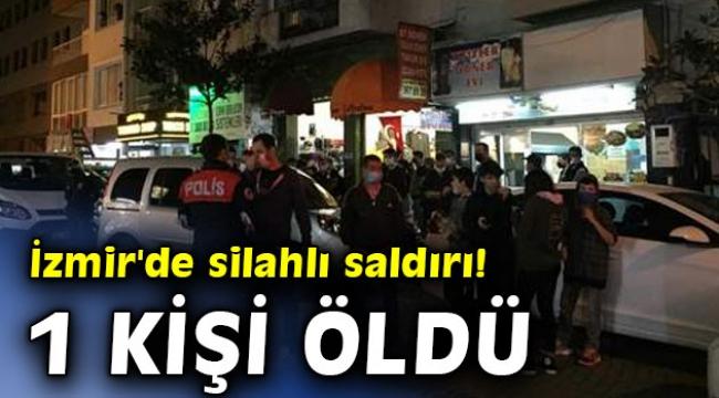 İzmir'de silahlı saldırı! 1 kişi öldü