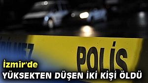 İzmir'de yüksekten düşen iki kişi canından oldu!