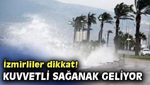 İzmirliler dikkat! Kuvvetli sağanak geliyor