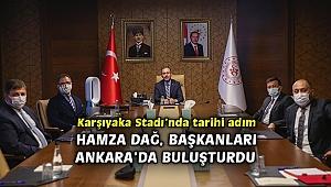 Karşıyaka Stadı'nda tarihi adım: Hamza Dağ, Başkanları Ankara'da buluşturdu