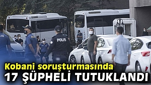 Kobani soruşturmasında 17 şüpheli tutuklandı