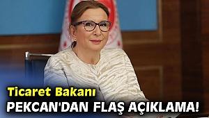 Ticaret Bakanı Pekcan'dan flaş açıklama!