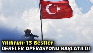 Yıldırım-13 Bestler Dereler Operasyonu başladı!