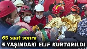65 saat sonra 3 yaşındaki Elif kurtarıldı