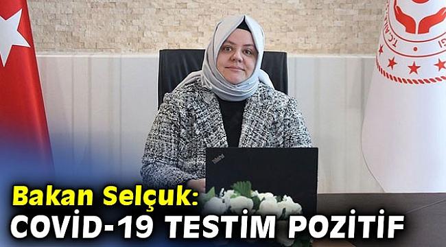 Aile ve Çalışma Bakanı Selçuk: Covid-19 testim pozitif