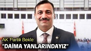 """AK Partili Bekle, """"Daima yanlarındayız"""""""