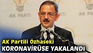 AK Partili Özhaseki koronavirüse yakalandı