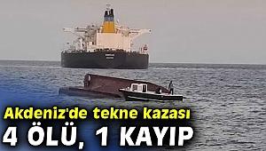 Akdeniz'de tekne kazası: 4 ölü, 1 kayıp