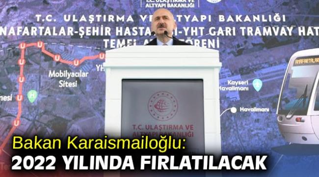 Bakan Karaismailoğlu: '2022 yılında fırlatılacak'