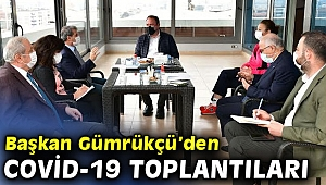 Başkan Gümrükçü Covid-19 toplantılarını sürdürüyor
