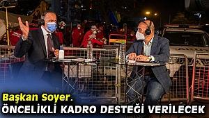 Başkan Soyer'den flaş açıklama! Öncelikli kadro desteği!
